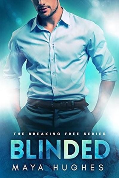 Blinded (Breaking Free, #1) by Maya Hughes
