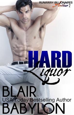 Hard Liquor: Runaway Billionaires: Arthur Duet #2 (Runaway Billionaires, #3) by Blair Babylon