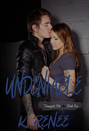 Undeniable (Damaged Elite, #1) by K. Renee