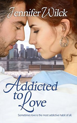 Addicted to Love (Serendipity, #1) by Jennifer Wilck