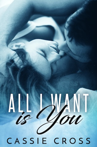All I Want is You by Cassie Cross
