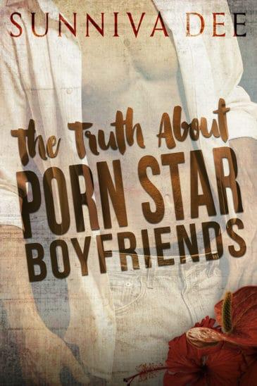 The Truth about Porn Star Boyfriends (Pornstar Boyfriends, #1) by Sunniva Dee