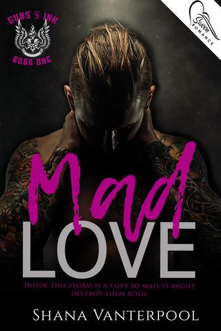 Mad Love (Guns & Ink, #1) by Shana Vanterpool