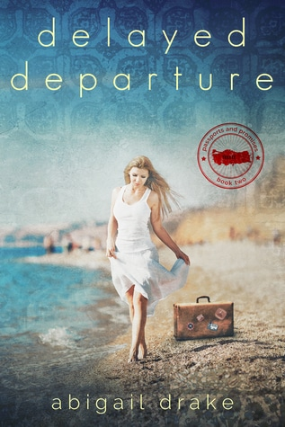 Delayed Departure (Passports and Promises, #2) by Abigail Drake