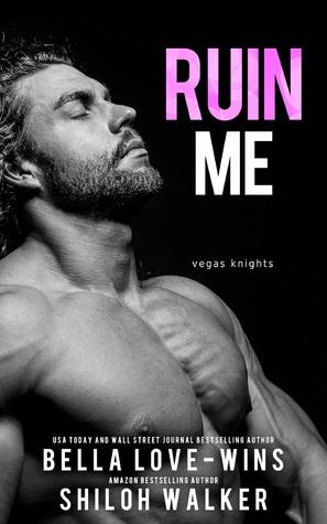 Ruin Me: Vegas Knights by Bella Love-Wins & Shiloh Walker