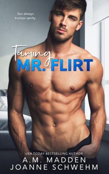 Taming Mr. Flirt by A.M. Madden & Joanne Schwehm