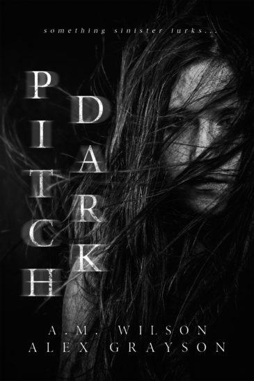 Pitch Dark by A.M. Wilson & Alex Grayson