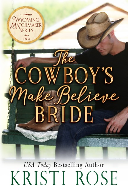 The Cowboy's Make Believe Bride (Wyoming Matchmaker, #2) by Kristi Rose