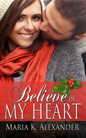 Believe in My Heart (Tangled Hearts, #4) by Maria K. Alexander