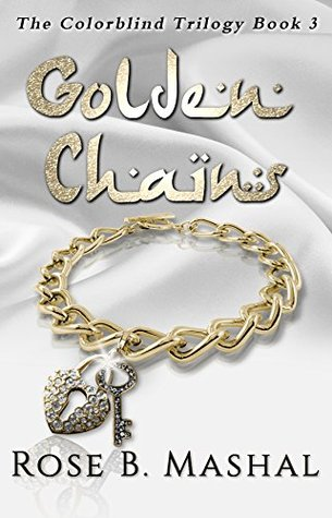 Golden Chains (The Colorblind Trilogy, #3) by Rose B. Mashal