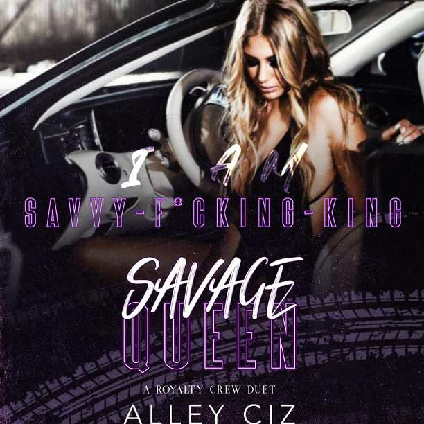 Savage Queen by Alley Ciz - Savvy Fucking King