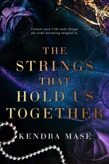 The Strings That Hold Us Together by Kendra Mase - cover