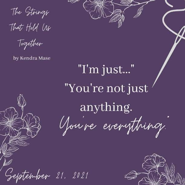 The Strings That Hold Us Together by Kendra Mase - everything